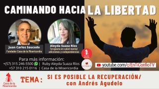 Si es posible la recuperación con Andrés Agudelo / Caminando Hacia la Libertad